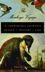 The Monkey's Voyage : How Improbable Journeys Shaped the History of Life - Alan