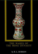 The Wares of the Ming Dynasty - R. L.