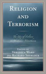 Religion and Terrorism : The Use of Violence in Abrahamic Monotheism