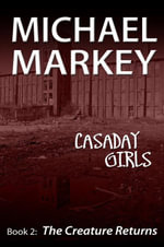 Casaday Girls, Book 2 : The Creature Returns - Michael Markey