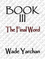 Book III The Final Word - Wade Yarchan