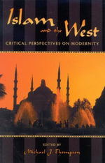 Islam and the West : Critical Perspectives on Modernity