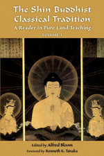 The Shin Buddhist Classical Tradition : A Reader in Pure Land Teaching