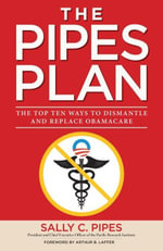 The Pipes Plan : The Top Ten Ways to Dismantle Obamacare - Sally