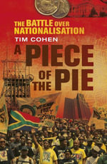 A Piece of the Pie : The Battle over Nationalisation - Tim