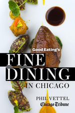 Good Eating's Fine Dining in Chicago : The Chicago Tribune Guide to the City's Top-Rated Restaurants - Phil