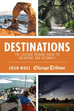 Destinations : The Chicago Tribune Guide to Vacations and Getaways - Josh