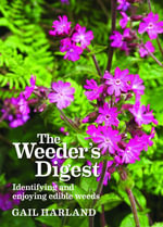 The Weeder's Digest : Identifying and enjoying edible weeds - Gail