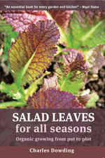 Salad Leaves for All Seasons : Organic Growing from Pot to Plot - Charles Dowding