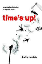 Time's Up! : An Uncivilized Solution to a Global Crisis - Keith