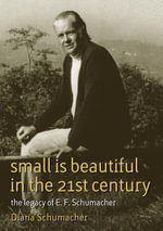 Small is Beautiful in the 21st Century : The legacy of E.F. Schumacher - Diana