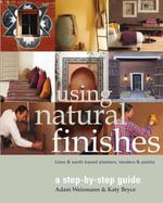 Using Natural Finishes : Lime and Clay Based Plasters, Renders and Paints - A Step-by-step Guide - Adam Weisman