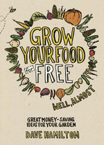 Grow Your Food for Free (well almost) : Great money-saving ideas for your garden - Dave
