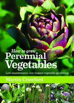 How to Grow Perennial Vegetables : Low-maintenance, low-impact vegetable gardening - Martin