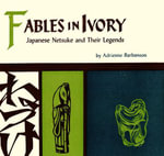 Fables in Ivory : Japanese Netsuke and Their Legends - Adrienne