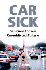 Car Sick : Solutions for Our Car-addicted Culture - Lynn
