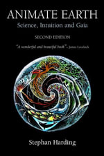 Animate Earth : Science, Intuition and Gaia - A New Scientific Story - Stephen