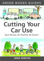 Cutting Your Car Use : Save Money, be Healthy, be Green - Anna