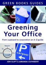 Greening Your Office : An A-Z Guide - Jon