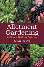 Allotment Gardening : An Organic Guide for Beginners - Susan