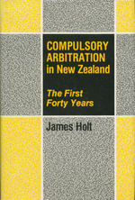 Compulsory Arbitration in New Zealand : The First Forty Years - James