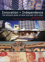Innovation and Independence : The Reserve Bank of New Zealand, 1973 -2002 - John