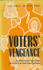 Voters' Vengeance : 1990 Election in New Zealand and the Fate of the Fourth Labour Government - Jack