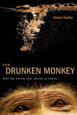 The Drunken Monkey : Why We Drink and Abuse Alcohol - Robert Dudley