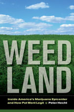 Weed Land : Inside America's Marijuana Epicenter and How Pot Went Legit - Peter Hecht
