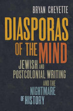 Diasporas of the Mind : Jewish and Postcolonial Writing and the Nightmare of History - Bryan Cheyette
