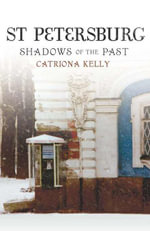 St Petersburg : Shadows of the Past - Catriona Kelly