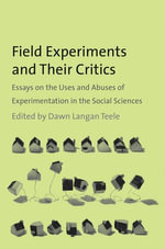 Field Experiments and Their Critics : Essays on the Uses and Abuses of Experimentation in the Social Sciences