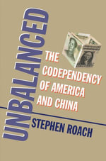 Unbalanced : The Codependency of America and China - Stephen Roach