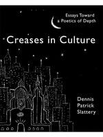 Creases in Culture : Essays Toward a Poetics of Depth - Dennis Patrick Slattery