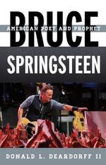 Bruce Springsteen : American Poet and Prophet - Donald L., II Deardorff