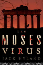The Moses Virus : A Novel - Jack Hyland