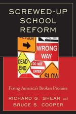 Screwed-Up School Reform : Fixing America's Broken Promise - Bruce S. Cooper