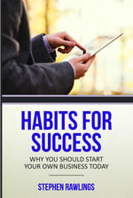 Habits for Success : Why You Should Start Your Own Business Today - Rawlings Stephen