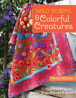 Wild Blooms & Colorful Creatures : 15 Applique Projects - Quilts, Bags, Pillows & More - Wendy Williams