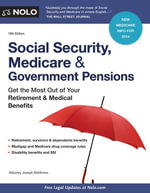 Social Security, Medicare and Government Pensions : Get the Most Out of Your Retirement and Medical Benefits - Joseph Matthews