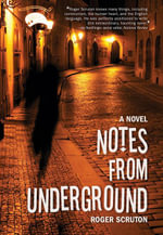 Notes from Underground - Roger Scruton