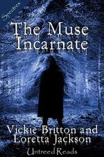The Muse Incarnate - Vickie Britton