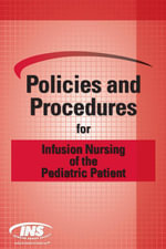 Policies and Procedures for Infusion Nursing of the Pediatric Patient -  Infusion Nurses Society