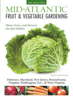 Mid-Atlantic Fruit & Vegetable Gardening : Plant, Grow, and Harvest the Best Edibles - Delaware, Maryland, New Jersey, Pennsylvania, Virginia, Washingt - Katie Elzer-Peters