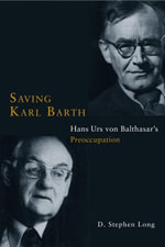 Saving Karl Barth : Hans Urs von Balthasar's Preoccupation - D. Stephen Long