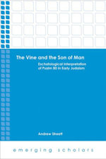The Vine and the Son of Man : Eschatological Interpretation of Psalm 80 in Early Judaism - Andrew Streett
