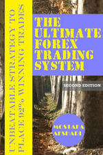 The Ultimate Forex Trading System-Unbeatable Strategy to Place 92% Winning Trades (Second Edition) - Mostafa Afshari