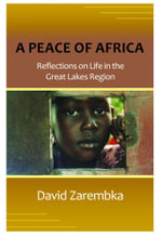 A Peace of Africa : Reflections on Life in the Great Lakes Region - David Zarembka
