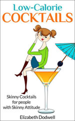LOW-CALORIE COCKTAILS : Skinny Cocktails for People with Skinny Attitude - Elizabeth Dodwell