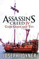 Assassin's Creed 4 Game Guide and Tips - Joseph Joyner